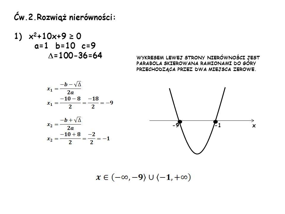 • • Ćw.2.Rozwiąż nierówności: 1) x2+10x+9 ≥ 0 a=1 b=10 c=9 =100-36=64