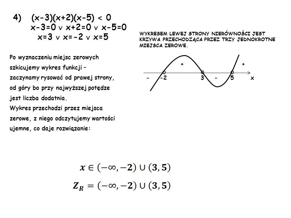 4) (x-3)(x+2)(x-5) < 0 x-3=0 ∨ x+2=0 ∨ x-5=0 x=3 ∨ x=-2 ∨ x=5 o o o