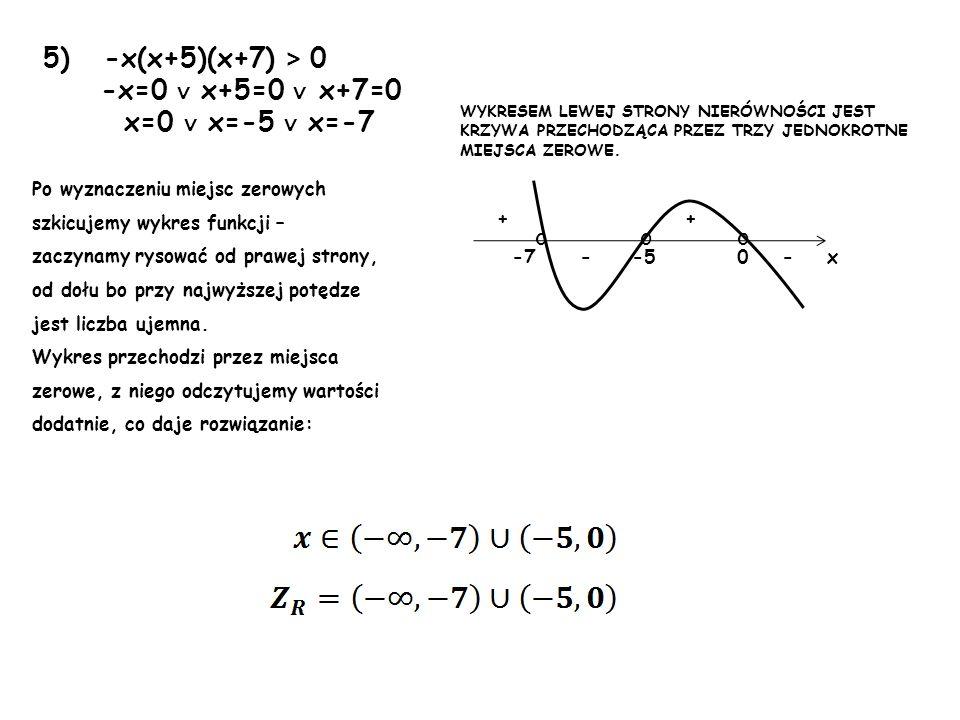 5) -x(x+5)(x+7) > 0 -x=0 ∨ x+5=0 ∨ x+7=0 x=0 ∨ x=-5 ∨ x=-7 o o o