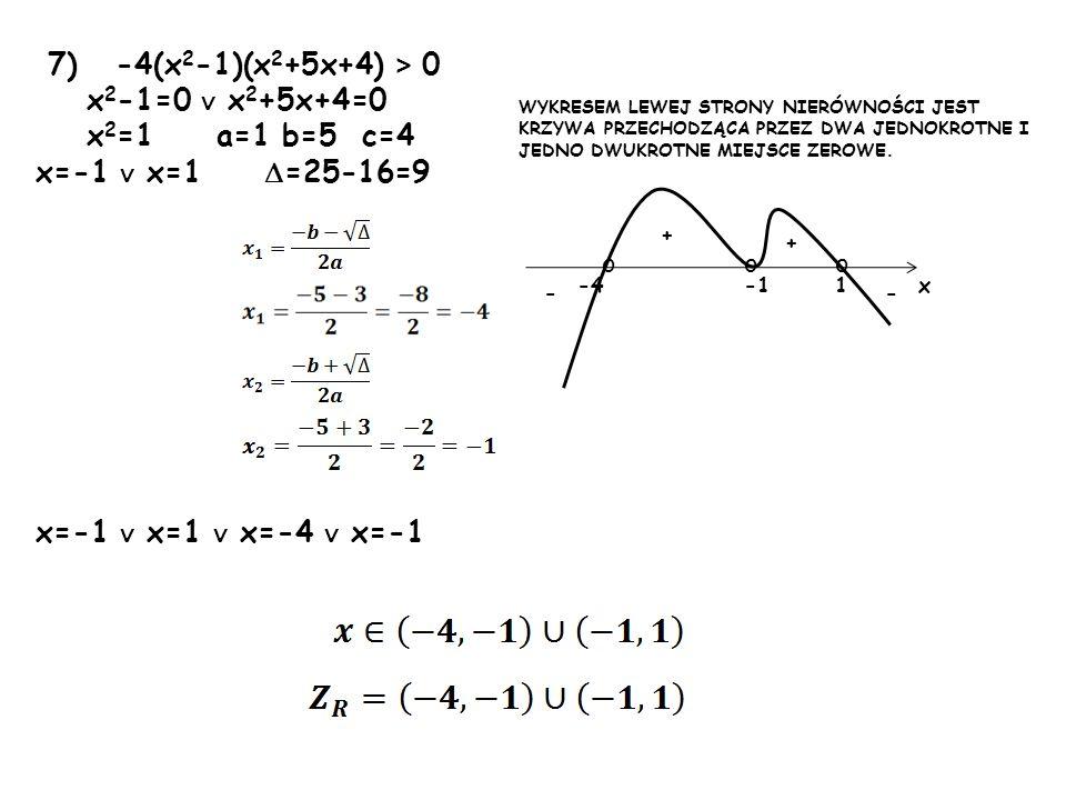 7) -4(x2-1)(x2+5x+4) > 0 x2-1=0 ∨ x2+5x+4=0 x2=1 a=1 b=5 c=4