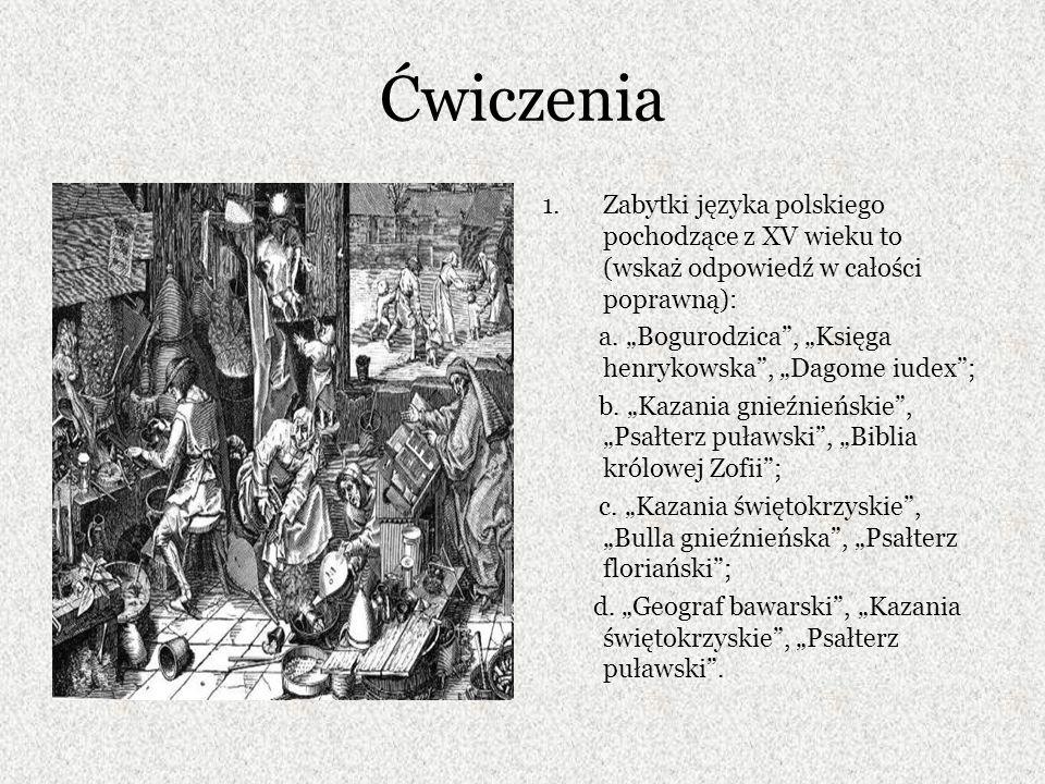 Ćwiczenia Zabytki języka polskiego pochodzące z XV wieku to (wskaż odpowiedź w całości poprawną):