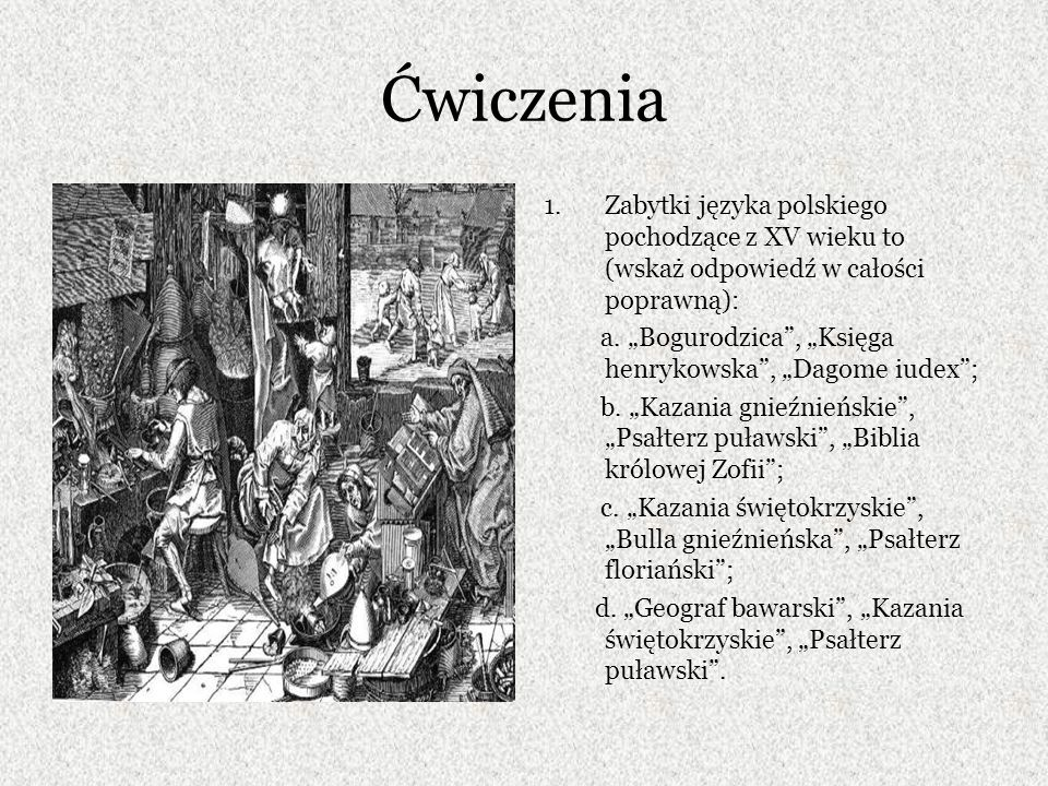ĆwiczeniaZabytki języka polskiego pochodzące z XV wieku to (wskaż odpowiedź w całości poprawną):