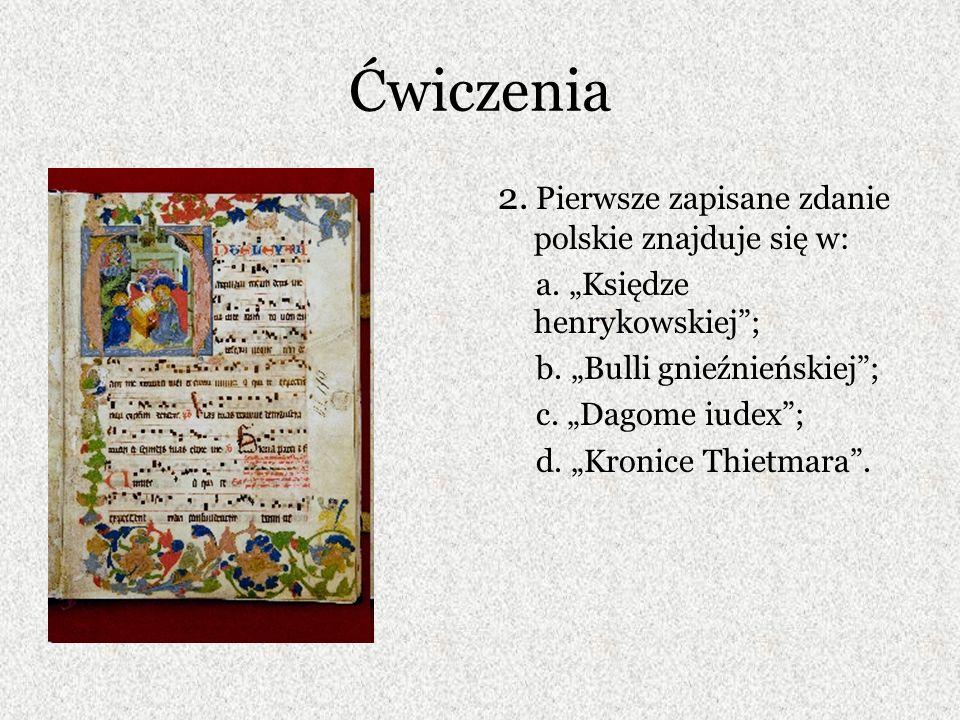 Ćwiczenia 2. Pierwsze zapisane zdanie polskie znajduje się w: