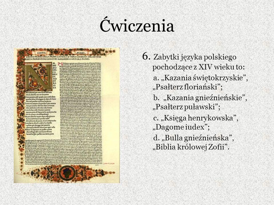 Ćwiczenia 6. Zabytki języka polskiego pochodzące z XIV wieku to: