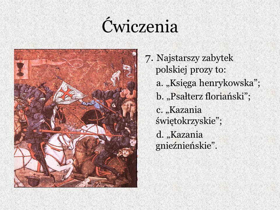 Ćwiczenia 7. Najstarszy zabytek polskiej prozy to: