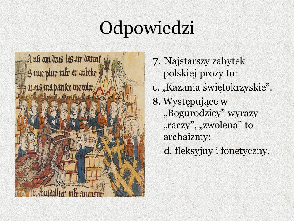 Odpowiedzi 7. Najstarszy zabytek polskiej prozy to: