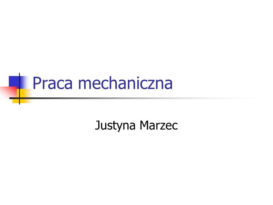 Praca mechaniczna Justyna Marzec