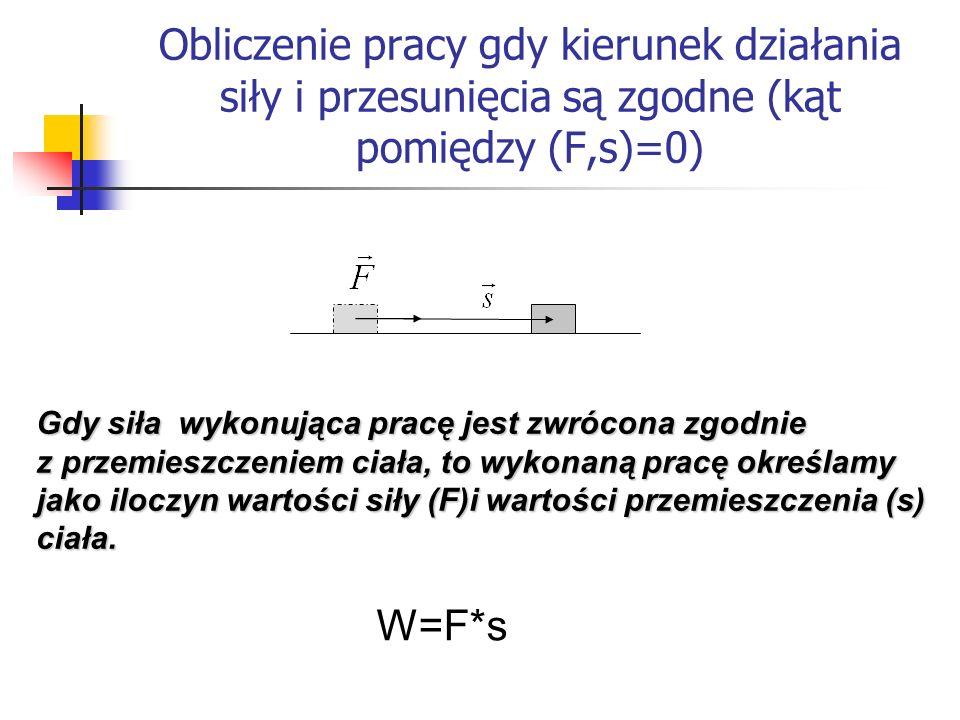 Obliczenie pracy gdy kierunek działania siły i przesunięcia są zgodne (kąt pomiędzy (F,s)=0)
