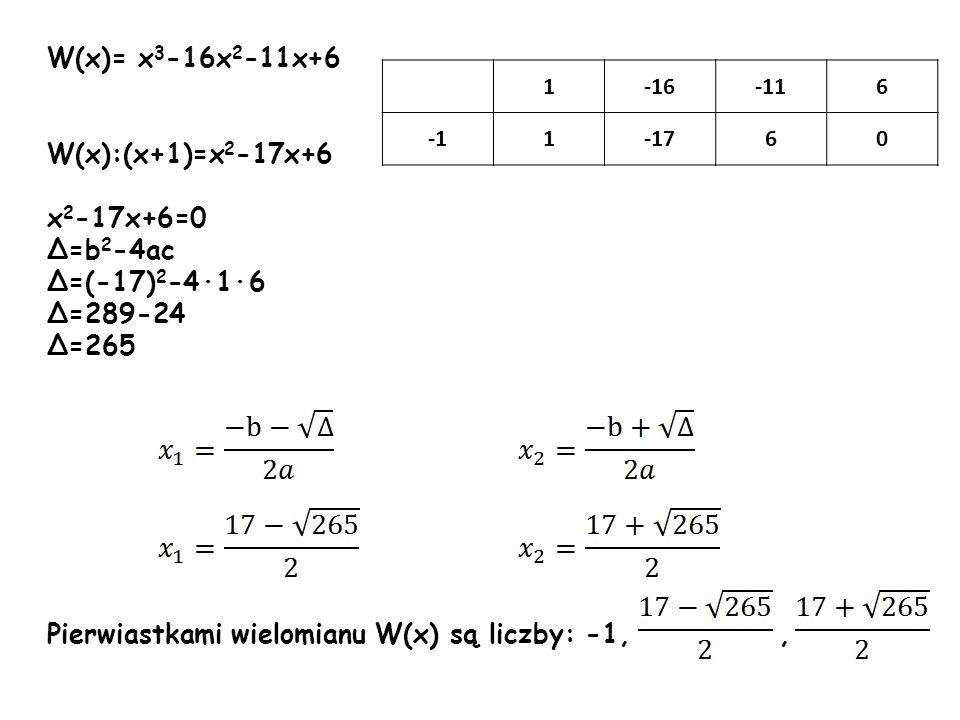 Pierwiastkami wielomianu W(x) są liczby: -1, ,