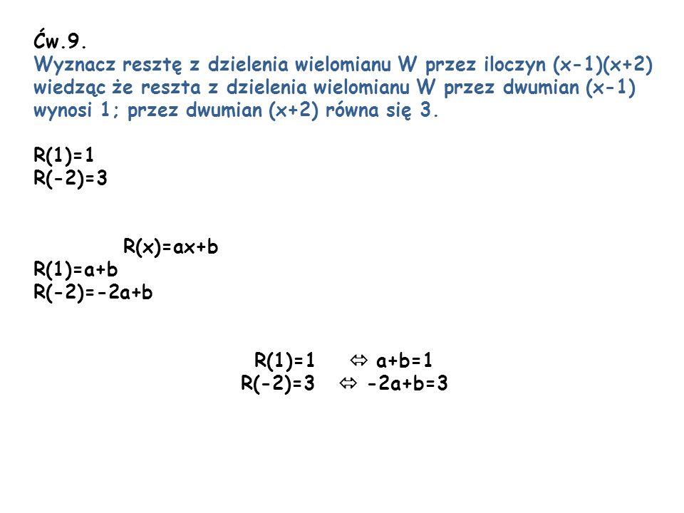 Ćw.9. Wyznacz resztę z dzielenia wielomianu W przez iloczyn (x-1)(x+2) wiedząc że reszta z dzielenia wielomianu W przez dwumian (x-1)