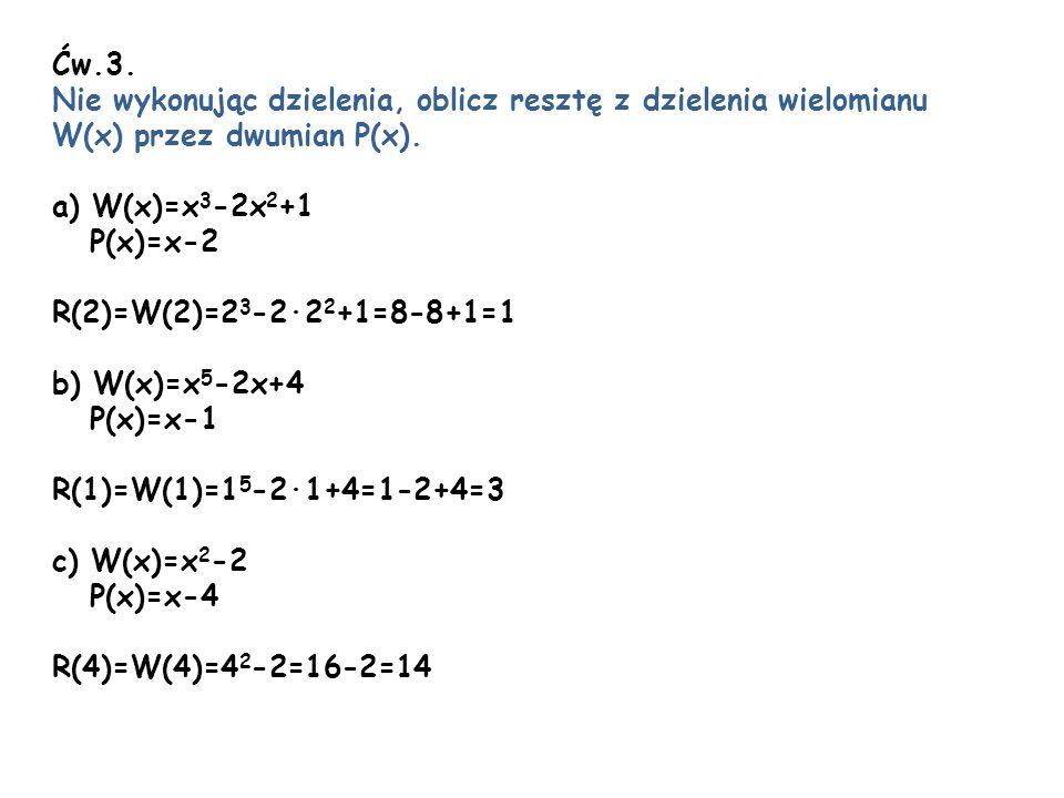 Ćw.3. Nie wykonując dzielenia, oblicz resztę z dzielenia wielomianu. W(x) przez dwumian P(x). a) W(x)=x3-2x2+1.