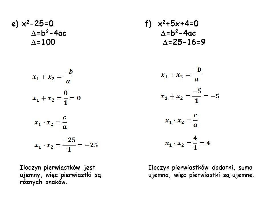 e) x2-25=0 f) x2+5x+4=0 =b2-4ac =b2-4ac =100 =25-16=9