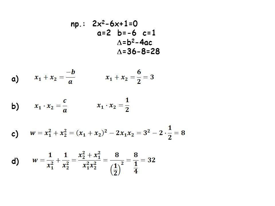 np.: 2x2-6x+1=0 a=2 b=-6 c=1 =b2-4ac =36-8=28 a) b) c) d)
