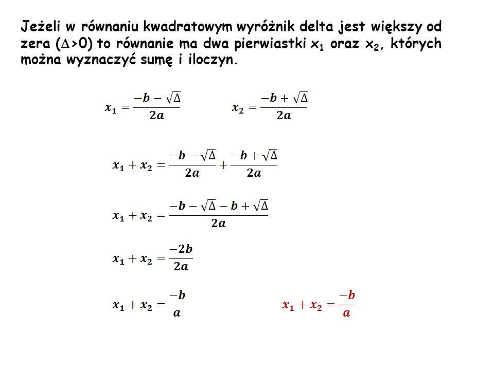 Jeżeli w równaniu kwadratowym wyróżnik delta jest większy od zera (>0) to równanie ma dwa pierwiastki x1 oraz x2, których można wyznaczyć sumę i iloczyn.