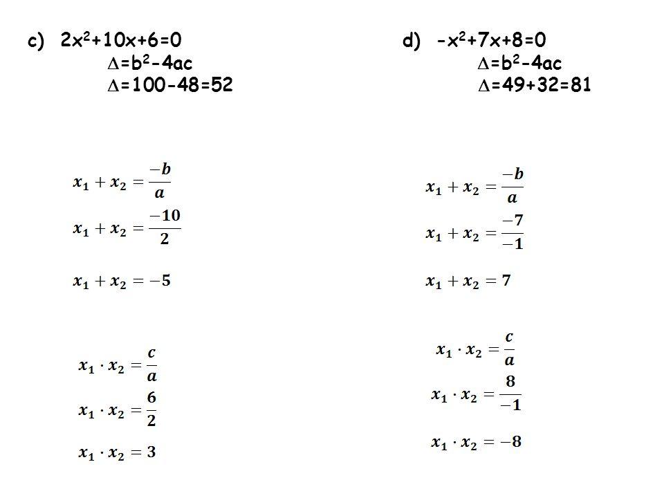 c) 2x2+10x+6=0 d) -x2+7x+8=0 =b2-4ac =b2-4ac.