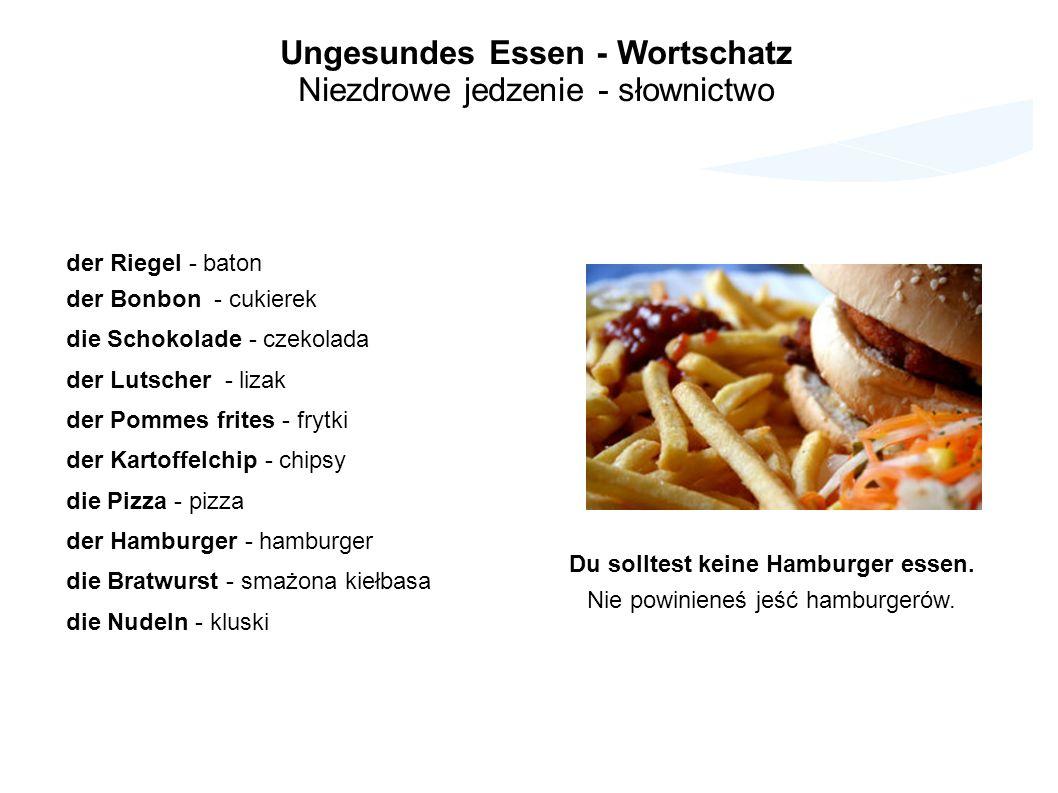 Ungesundes Essen - Wortschatz Du solltest keine Hamburger essen.