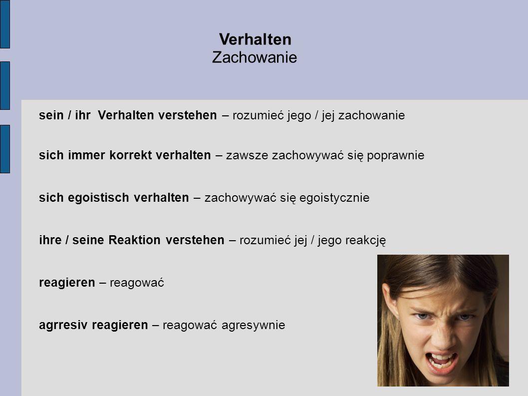 Verhalten Zachowanie. sein / ihr Verhalten verstehen – rozumieć jego / jej zachowanie.