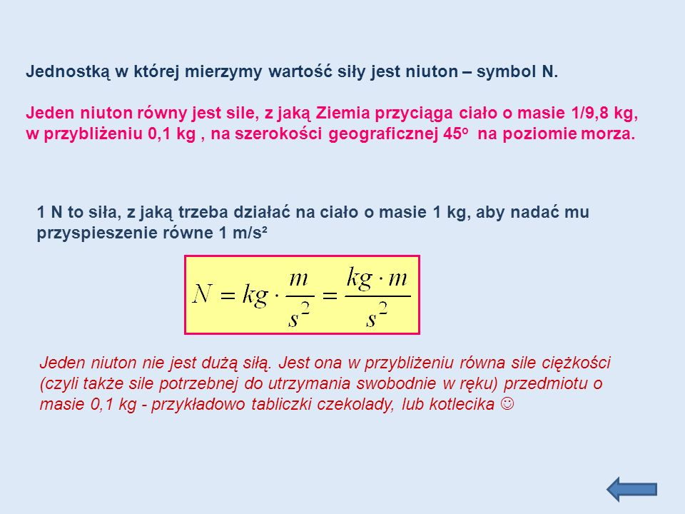 Jednostką w której mierzymy wartość siły jest niuton – symbol N.