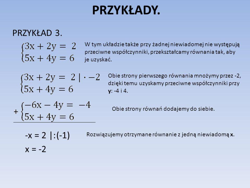 PRZYKŁADY. PRZYKŁAD 3. -x = 2 |: (-1) x = -2