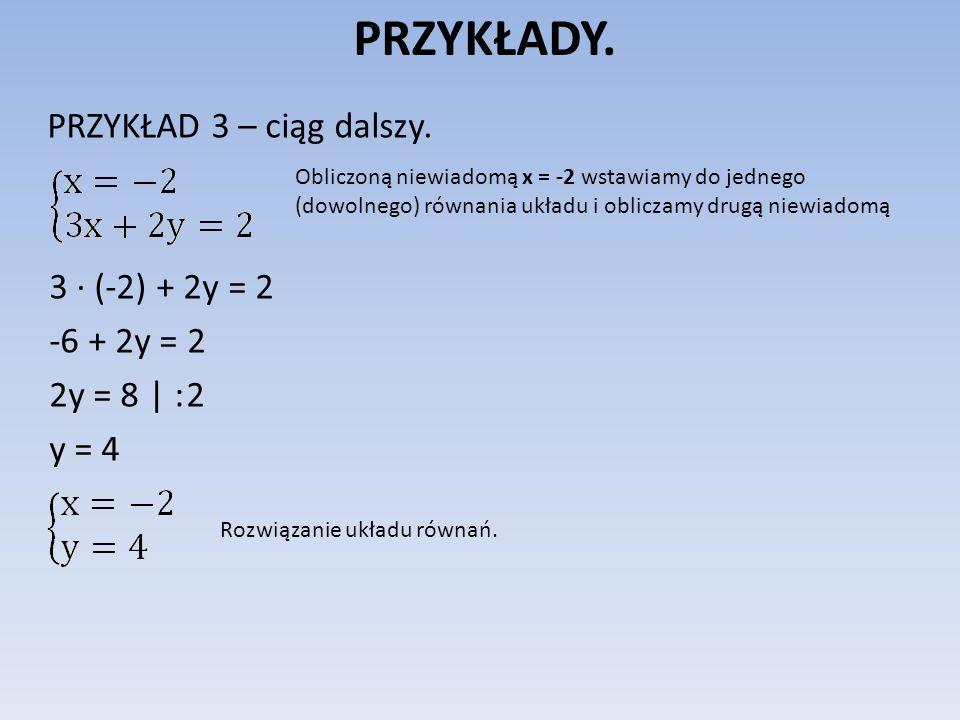 PRZYKŁADY. PRZYKŁAD 3 – ciąg dalszy. 3 ∙ (-2) + 2y = 2 -6 + 2y = 2