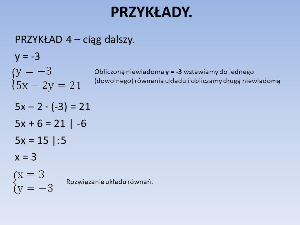 PRZYKŁADY. PRZYKŁAD 4 – ciąg dalszy. y = -3 5x – 2 ∙ (-3) = 21
