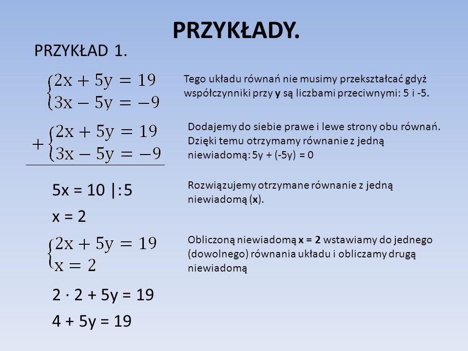 PRZYKŁADY. PRZYKŁAD 1. 5x = 10 |: 5 x = 2 2 ∙ 2 + 5y = 19 4 + 5y = 19