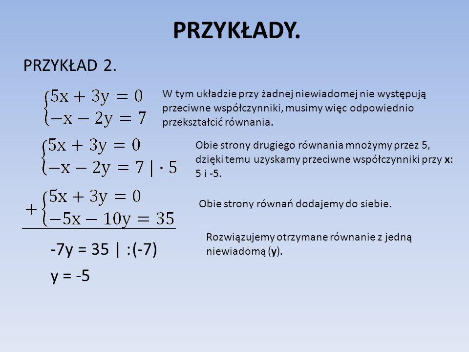 PRZYKŁADY. PRZYKŁAD 2. -7y = 35 | : (-7) y = -5
