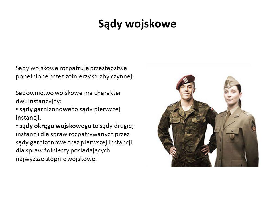Sądy wojskowe Sądy wojskowe rozpatrują przestępstwa popełnione przez żołnierzy służby czynnej. Sądownictwo wojskowe ma charakter dwuinstancyjny: