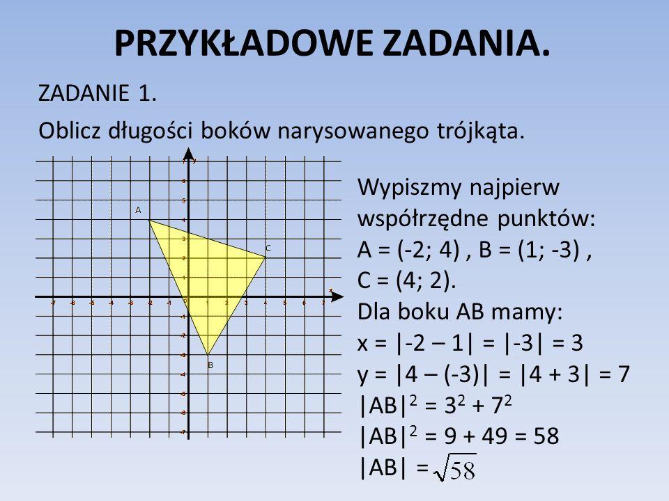 PRZYKŁADOWE ZADANIA. ZADANIE 1. Oblicz długości boków narysowanego trójkąta. Wypiszmy najpierw współrzędne punktów:
