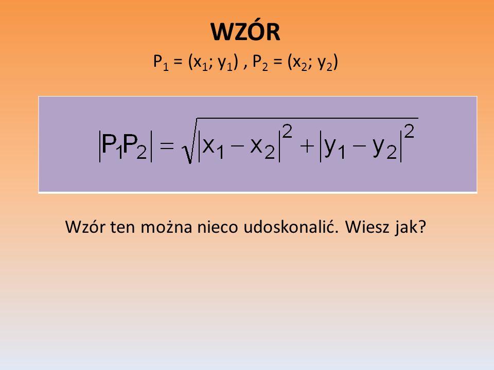WZÓR P1 = (x1; y1) , P2 = (x2; y2) Wzór ten można nieco udoskonalić. Wiesz jak