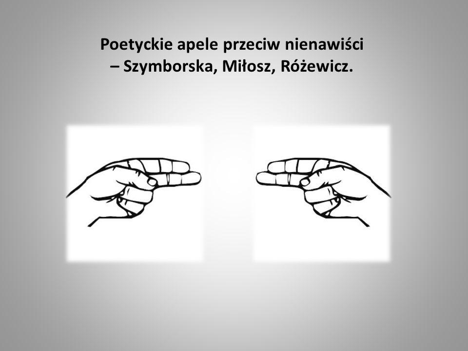 Poetyckie apele przeciw nienawiści – Szymborska, Miłosz, Różewicz.