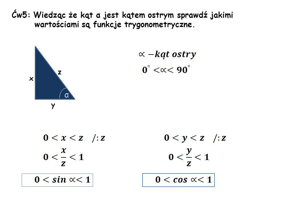 Ćw5: Wiedząc że kąt α jest kątem ostrym sprawdź jakimi wartościami są funkcje trygonometryczne.