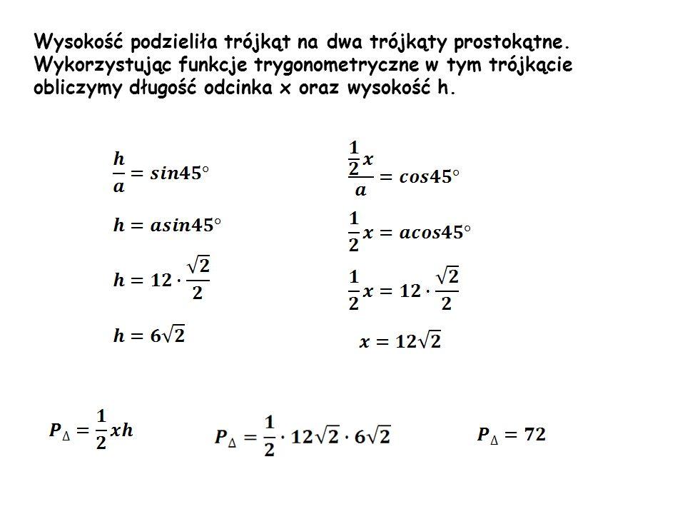 Wysokość podzieliła trójkąt na dwa trójkąty prostokątne.