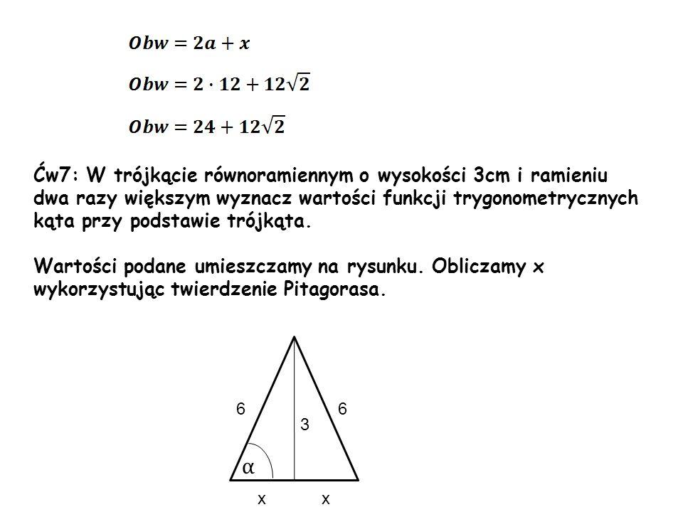 α Ćw7: W trójkącie równoramiennym o wysokości 3cm i ramieniu