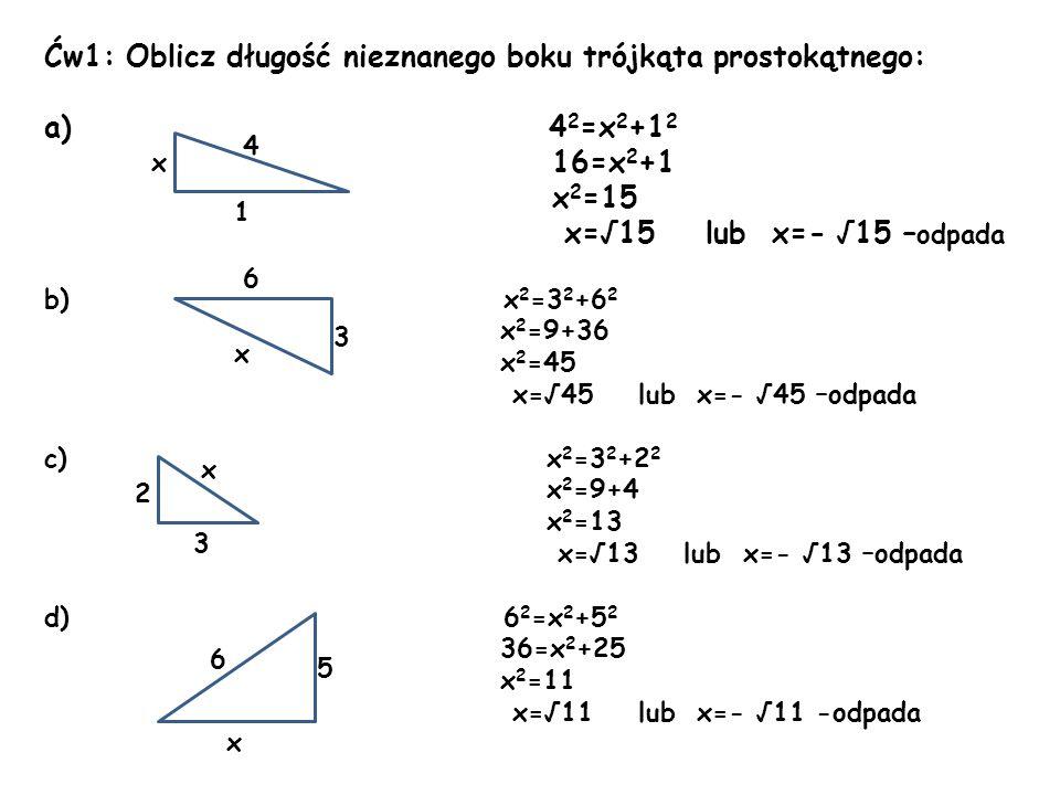 Ćw1: Oblicz długość nieznanego boku trójkąta prostokątnego: 42=x2+12