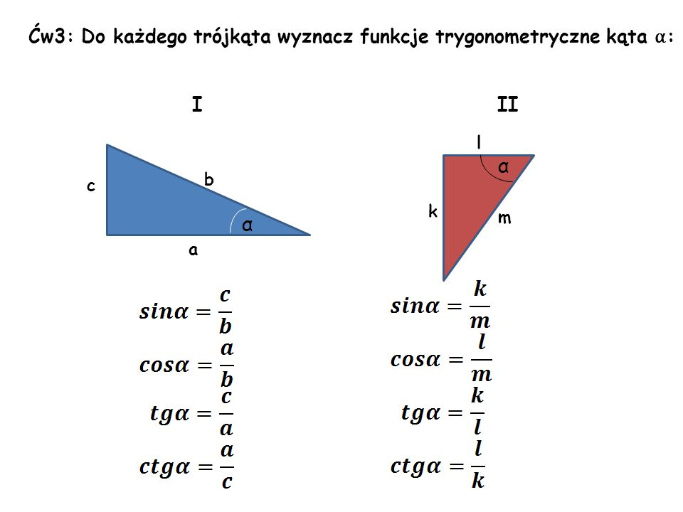 α α Ćw3: Do każdego trójkąta wyznacz funkcje trygonometryczne kąta α: