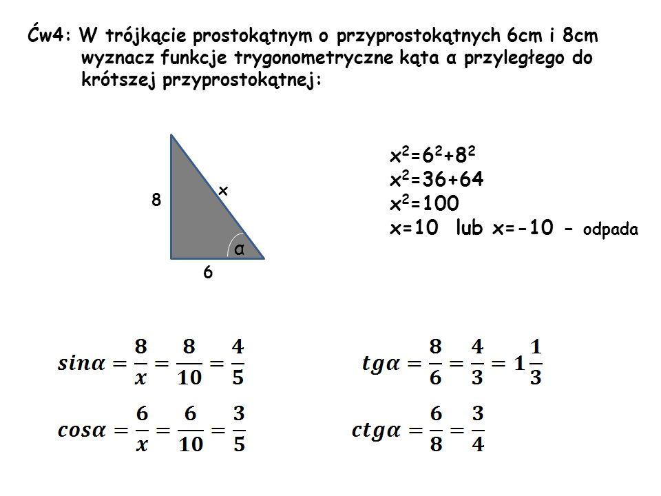 x2=62+82 x2=36+64 x2=100 x=10 lub x=-10 - odpada α