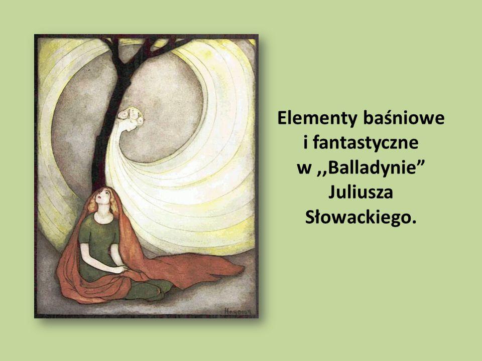 Elementy baśniowe i fantastyczne w ,,Balladynie Juliusza Słowackiego.
