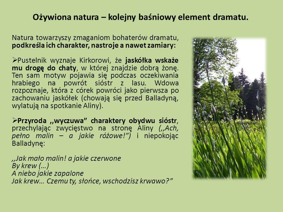 Ożywiona natura – kolejny baśniowy element dramatu.