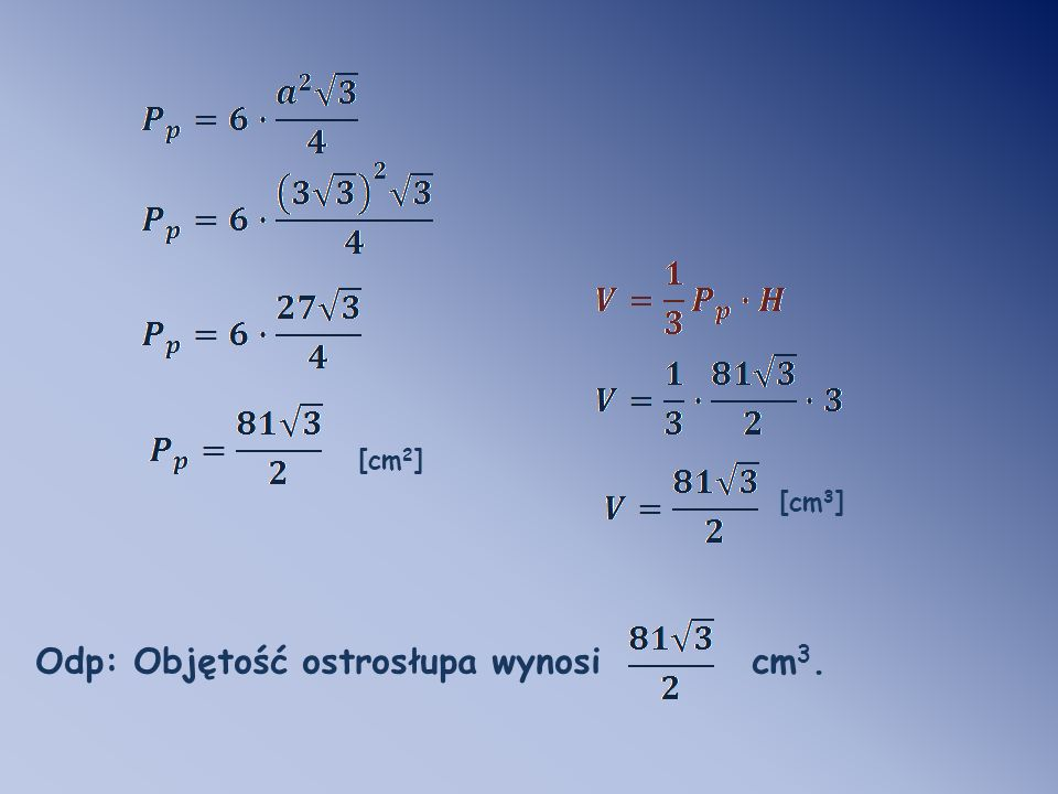 Odp: Objętość ostrosłupa wynosi cm3.