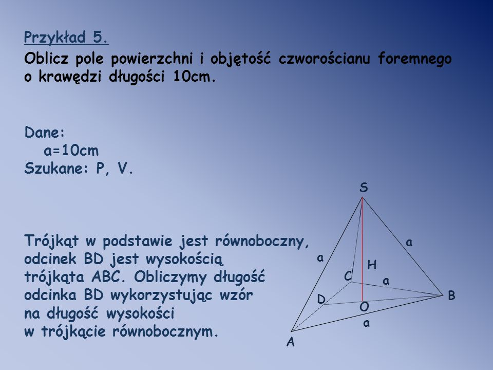 Oblicz pole powierzchni i objętość czworościanu foremnego
