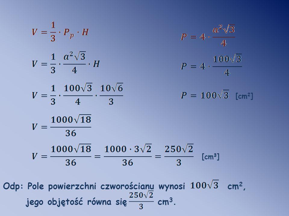 Odp: Pole powierzchni czworościanu wynosi cm2,