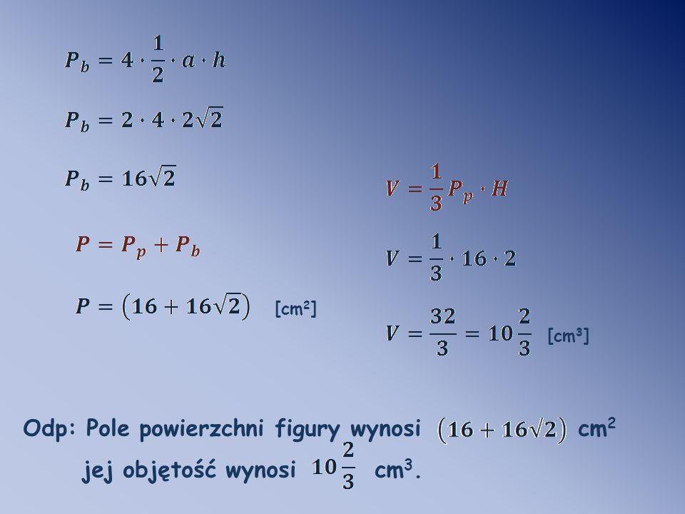 Odp: Pole powierzchni figury wynosi cm2 jej objętość wynosi cm3.