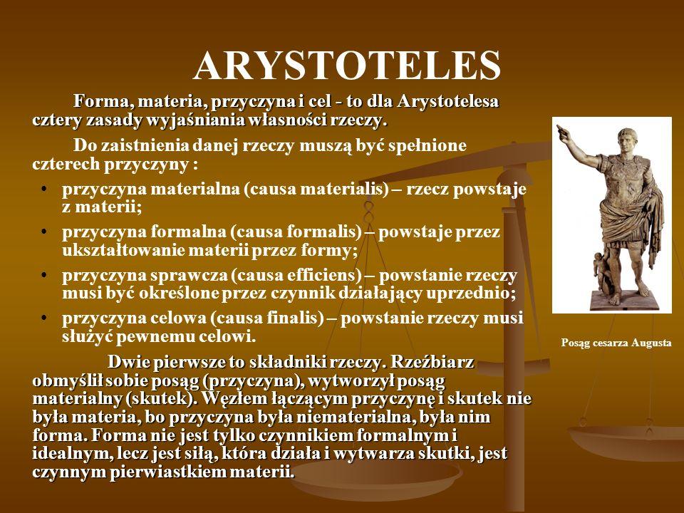 ARYSTOTELES Forma, materia, przyczyna i cel - to dla Arystotelesa cztery zasady wyjaśniania własności rzeczy.
