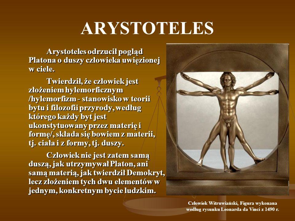ARYSTOTELES Arystoteles odrzucił pogląd Platona o duszy człowieka uwięzionej w ciele.