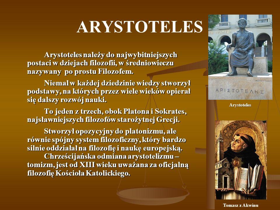 ARYSTOTELES Arystoteles należy do najwybitniejszych postaci w dziejach filozofii, w średniowieczu nazywany po prostu Filozofem.