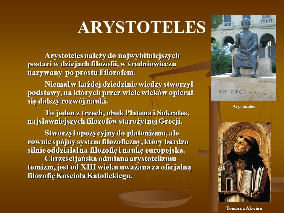 ARYSTOTELESArystoteles należy do najwybitniejszych postaci w dziejach filozofii, w średniowieczu nazywany po prostu Filozofem.