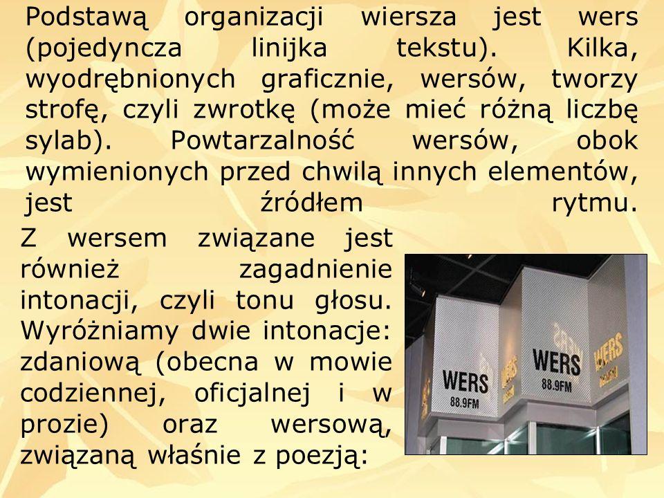 Podstawą organizacji wiersza jest wers (pojedyncza linijka tekstu)