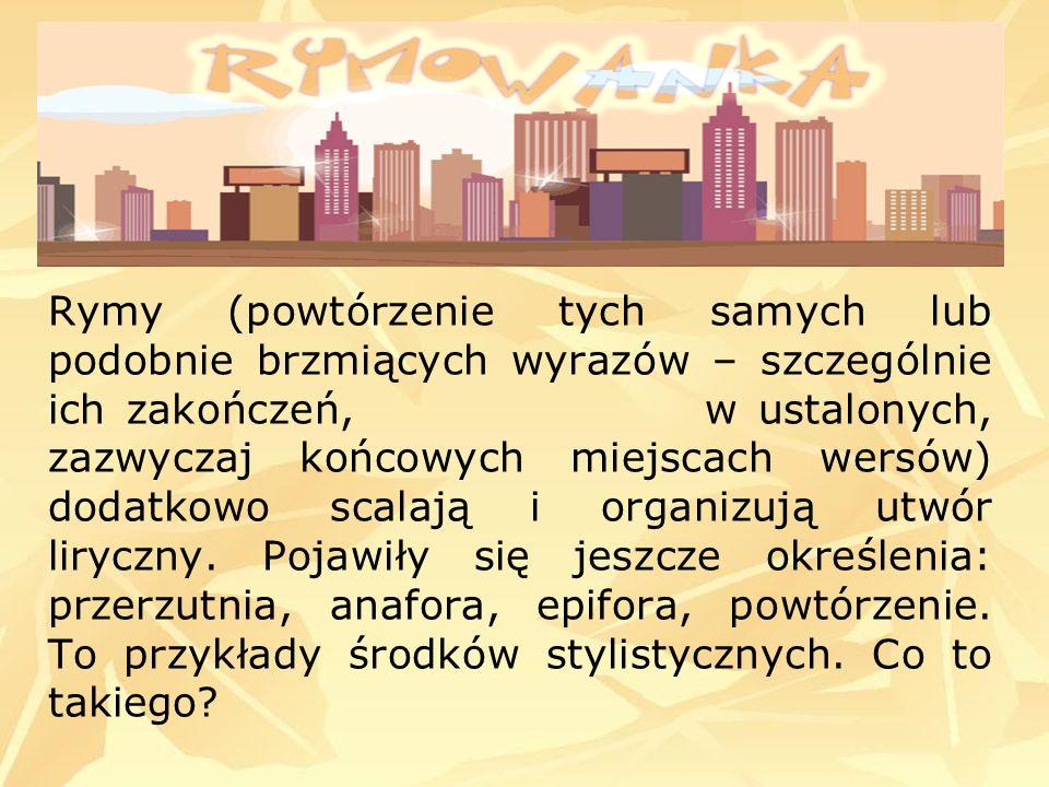 Rymy (powtórzenie tych samych lub podobnie brzmiących wyrazów – szczególnie ich zakończeń, w ustalonych, zazwyczaj końcowych miejscach wersów) dodatkowo scalają i organizują utwór liryczny.