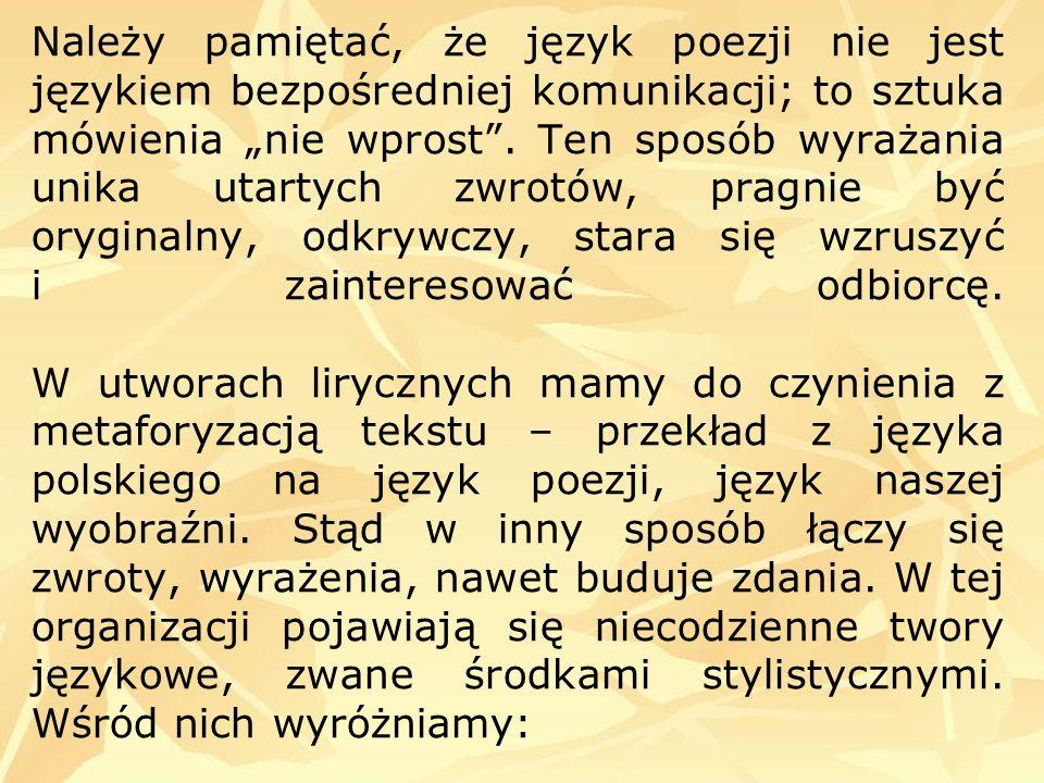 """Należy pamiętać, że język poezji nie jest językiem bezpośredniej komunikacji; to sztuka mówienia """"nie wprost ."""